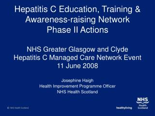 Hepatitis C Education, Training  Awareness-raising Network Phase II Actions  NHS Greater Glasgow and Clyde Hepatitis C M