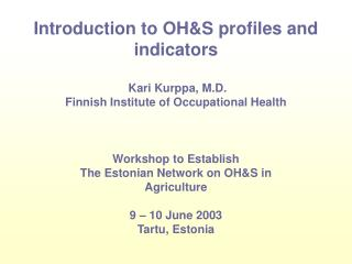 Introduction to OHS profiles and indicators   Kari Kurppa, M.D. Finnish Institute of Occupational Health