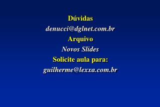 D vidas  denuccidglnet.br Arquivo  Novos Slides Solicite aula para: guilhermelexxa.br