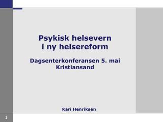Psykisk helsevern i ny helsereform  Dagsenterkonferansen 5. mai Kristiansand