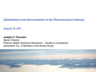 Joseph C. Famulare  Senior Director  Pharma Global Technical Operations   Quality  Compliance Genentech Inc., A Member o