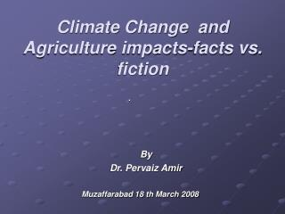 Climate Change  and Agriculture impacts-facts vs. fiction