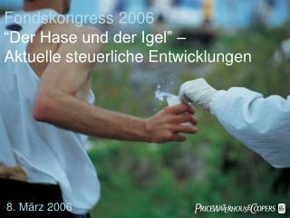 Fondskongress 2006  Der Hase und der Igel     Aktuelle steuerliche Entwicklungen