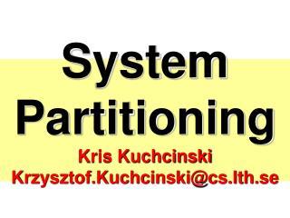 System Partitioning Kris Kuchcinski Krzysztof.Kuchcinskics.lth.se