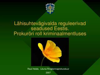 L hisuhtev givalda reguleerivad seadused Eestis.  Prokur ri roll kriminaalmentluses