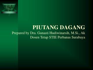 PIUTANG DAGANG Prepared by Dra. Gunasti Hudiwinarsih, M.Si., Ak Dosen Tetap STIE Perbanas Surabaya