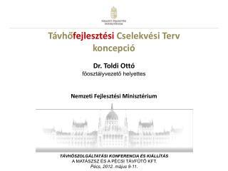 T vhofejleszt si Cselekv si Terv koncepci    Dr. Toldi Ott  fooszt lyvezeto helyettes    Nemzeti Fejleszt si Miniszt riu