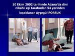 10 Ekim 2002 tarihinde Adana da dini nikahli esi tarafindan 54 yerinden bi aklanan Ayseg l PORSUK