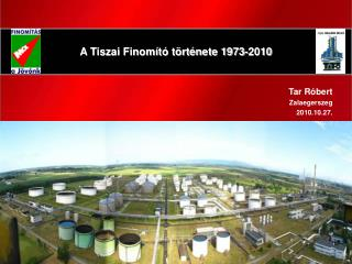 A Tiszai Finom t  t rt nete 1973-2010