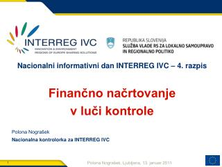 Nacionalni informativni dan INTERREG IVC   4. razpis  Financno nacrtovanje  v luci kontrole   Polona Nogra ek  Nacionaln