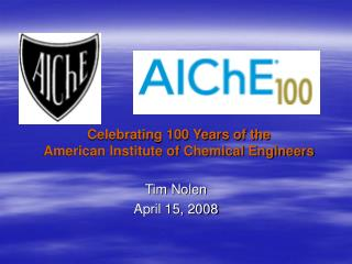 Celebrating 100 Years of the American Institute of Chemical Engineers