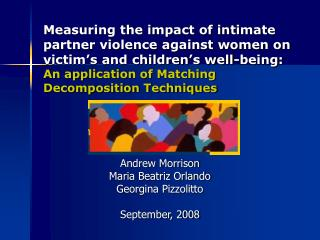 Measuring the impact of intimate partner violence against women on victim s and children s well-being: An application of