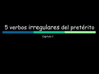 5 verbos irregulares del pret rito