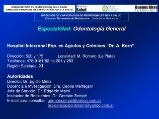 Hospital Interzonal Esp. en Agudos y Cr nicos  Dr. A. Korn   Direcci n: 520 y 175             Localidad: M. Romero La Pl
