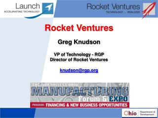Rocket Ventures  Greg Knudson  VP of Technology - RGP Director of Rocket Ventures  knudsonrgp