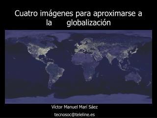 Cuatro im genes para aproximarse a  la      globalizaci n