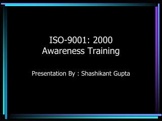 ISO-9001: 2000  Awareness Training