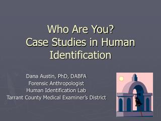 Who Are You   Case Studies in Human Identification
