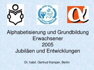 Alphabetisierung und Grundbildung Erwachsener  2005 Jubil en und Entwicklungen