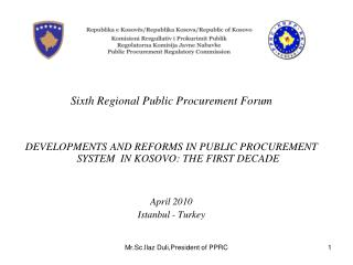 Sixth Regional Public Procurement Forum   DEVELOPMENTS AND REFORMS IN PUBLIC PROCUREMENT SYSTEM  IN KOSOVO: THE FIRST DE