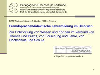 DGFF Nachwuchstagung, 3. Oktober 2007 in Giessen Fremdsprachendidaktische Lehrerbildung im Umbruch  Zur Entwicklung von