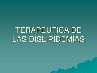 TERAPEUTICA DE LAS DISLIPIDEMIAS