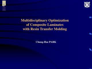 Multidisciplinary Optimization   of Composite Laminates with Resin Transfer Molding