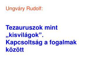 Ungv ry Rudolf:   Tezauruszok mint  kisvil gok . Kapcsolts g a fogalmak k z tt