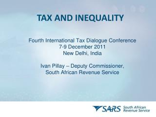 Fourth International Tax Dialogue Conference  7-9 December 2011 New Delhi, India  Ivan Pillay   Deputy Commissioner,  So