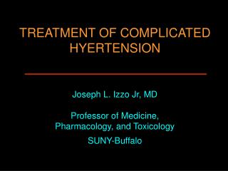 TREATMENT OF COMPLICATED HYERTENSION   Joseph L. Izzo Jr, MD  Professor of Medicine,  Pharmacology, and Toxicology SUNY-