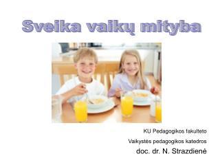 KU Pedagogikos fakulteto Vaikystes pedagogikos katedros                        doc. dr. N. Strazdiene