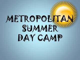 METROPOLITAN SUMMER DAY CAMP