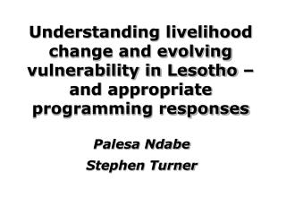 Understanding livelihood change and evolving vulnerability in Lesotho   and appropriate programming responses
