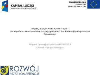 Projekt ,,ROZW J PRZEZ KOMPETENCJE    jest wsp lfinansowany przez Unie Europejska w ramach  srodk w Europejskiego Fundus