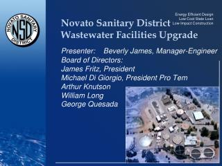 Novato Sanitary District  Wastewater Facilities Upgrade  Presenter:    Beverly James, Manager-Engineer Board of Director