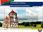 The Republic of Belarus. Macroeconomic Presentation.