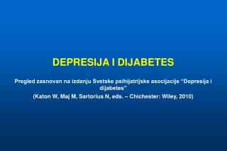 DEPRESIJA I DIJABETES  Pregled zasnovan na izdanju Svetske psihijatrijske asocijacije  Depresija i dijabetes   Katon W,