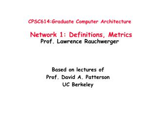 CPSC614:Graduate Computer Architecture   Network 1: Definitions, Metrics Prof. Lawrence Rauchwerger