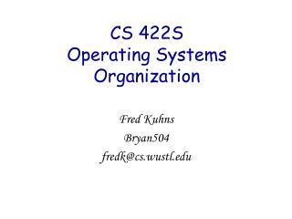 CS 422S Operating Systems Organization