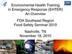 Environmental Health Training  in Emergency Response EHTER An Overview  FDA Southeast Region Food Safety Seminar 2010  N