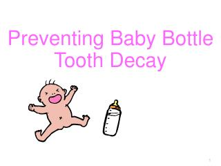 Preventing Baby Bottle Tooth Decay                                                      1