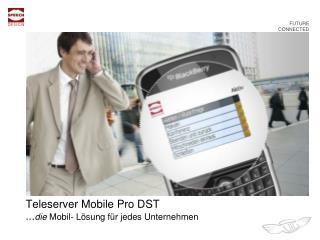 Teleserver Mobile Pro DST  ...die Mobil- L sung f r jedes Unternehmen