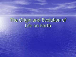 The Origin and Evolution of Life on Earth