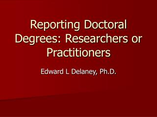 Reporting Doctoral Degrees: Researchers or Practitioners