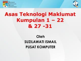 Asas Teknologi Maklumat Kumpulan 1   22   27 -31