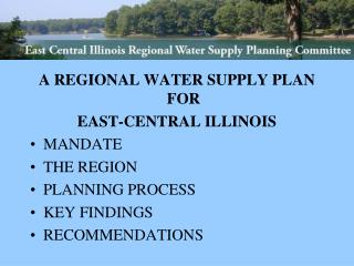A REGIONAL WATER SUPPLY PLAN FOR  EAST-CENTRAL ILLINOIS MANDATE THE REGION PLANNING PROCESS KEY FINDINGS RECOMMENDATIONS