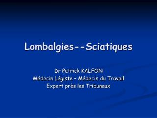 Lombalgies--Sciatiques