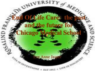 End Of Life Care:  the past and the future for  Chicago Medical School