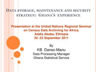 Data storage, maintenance and security strategy:  Ghana s  experience