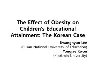 The Effect of Obesity on Children s Educational Attainment: The Korean Case